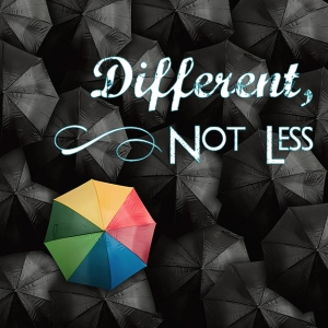 "Image of a rainbow umbrella in a sea of black umbrellas, with the caption ""Different, Not Less"""